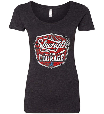 Strength and Courage. Inspiring Shirt. Women's: Next Level Ladies' Triblend Scoop.
