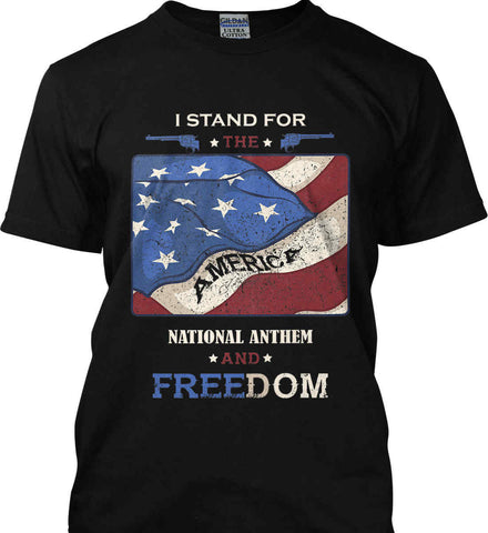 I Stand for the National Anthem and Freedom. Gildan Ultra Cotton T-Shirt.