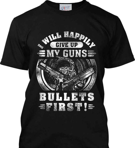I Will Happily Give Up My Guns. Bullets First. Don't Tread On Me. White Print. Port & Co. Made in the USA T-Shirt.