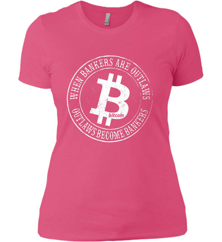 Bitcoin: When bankers are outlaws, outlaws become bankers. Women's: Next Level Ladies' Boyfriend (Girly) T-Shirt.