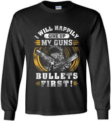 I Will Happily Give Up My Guns. Bullets First. Don't Tread On Me. Gildan Ultra Cotton Long Sleeve Shirt.