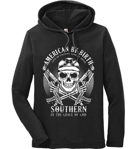 American By Birth. Southern By the Grace of God. Love of Country Love of South. White Print. Anvil Long Sleeve T-Shirt Hoodie.