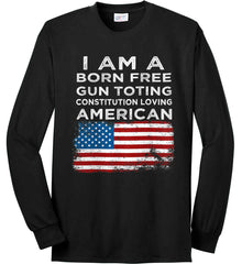 I am a Born Free. Gun Toting. Constitution Loving American. Port & Co. Long Sleeve Shirt. Made in the USA..