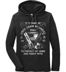 It's None Of Your Business What I Choose To Protect My Home With. White Print. Anvil Long Sleeve T-Shirt Hoodie.