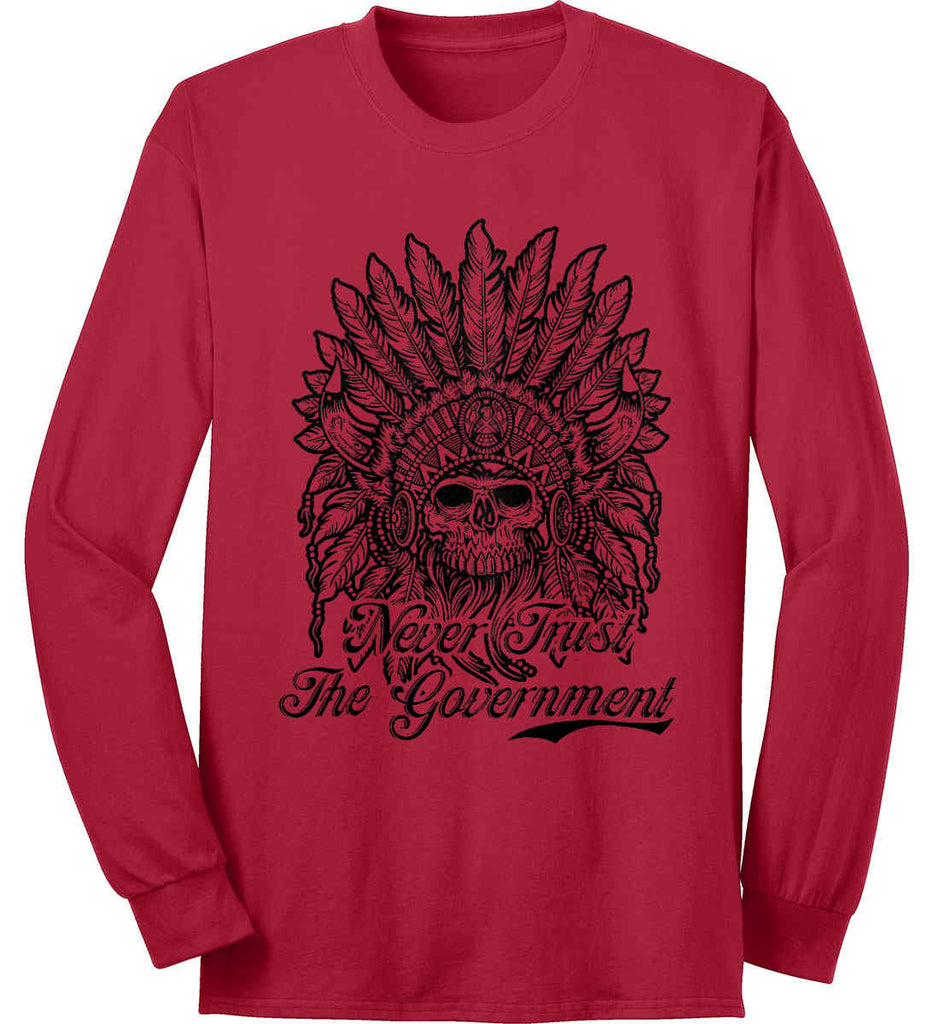 Skeleton Indian. Never Trust the Government. Port & Co. Long Sleeve Shirt. Made in the USA..-2