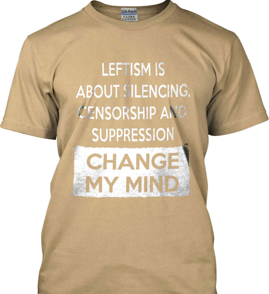 Leftism Is About Silencing, Censorship and Suppression - Change My Mind. Gildan Ultra Cotton T-Shirt.-11