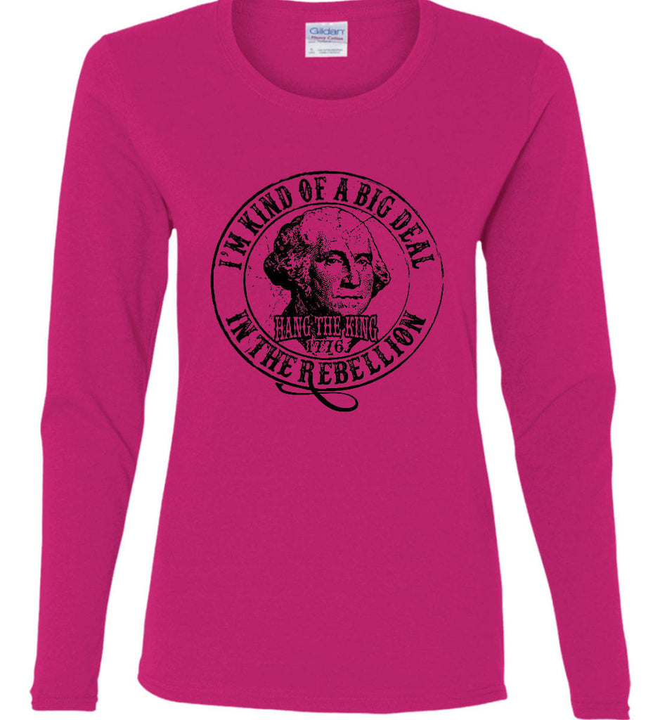 I'm Kind of Big Deal in the Rebellion. Women's: Gildan Ladies Cotton Long Sleeve Shirt.-6