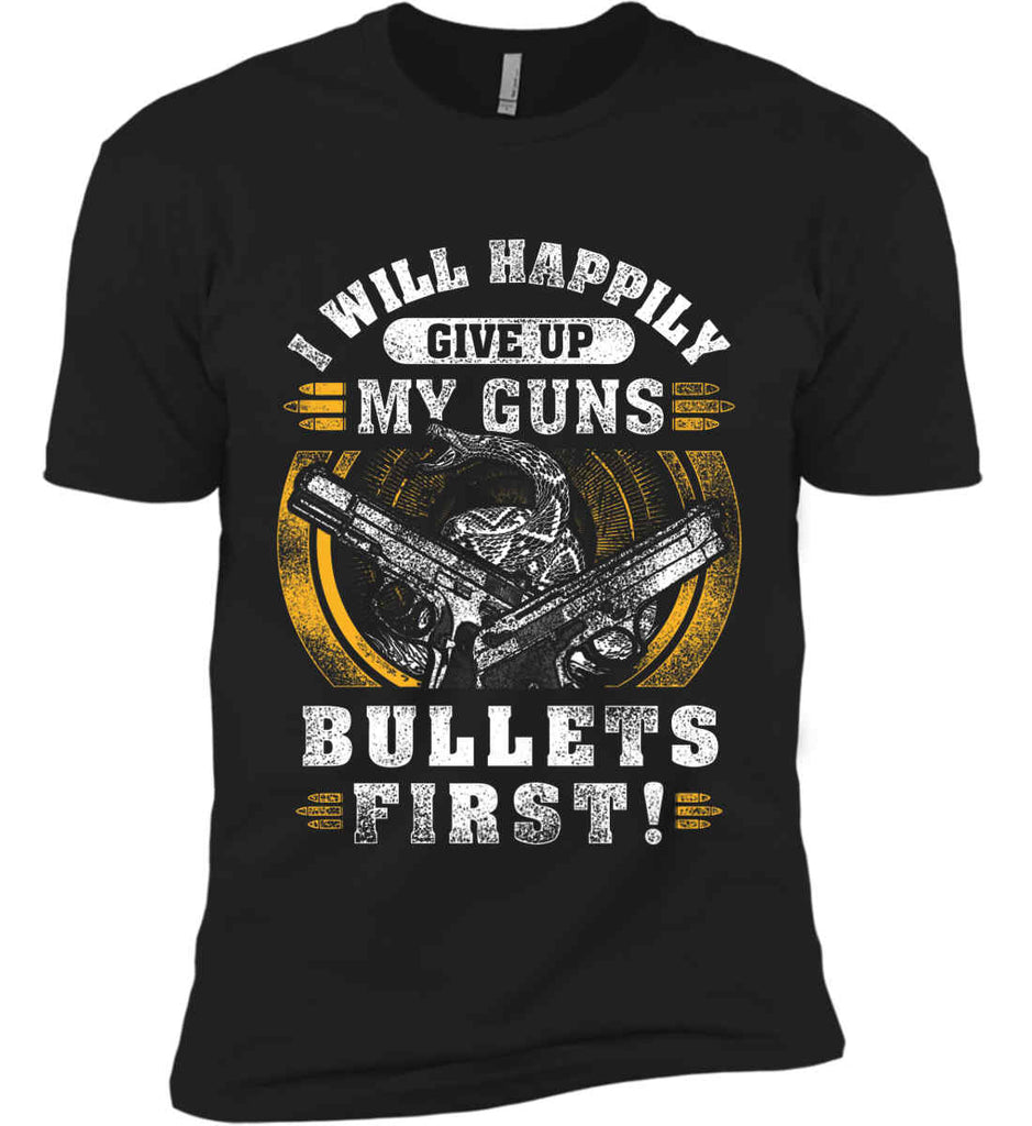 I Will Happily Give Up My Guns. Bullets First. Don't Tread On Me. Next Level Premium Short Sleeve T-Shirt.-1