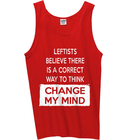 Leftists Believe There Is A Correct Way to Think - Change My Mind. Gildan 100% Cotton Tank Top.