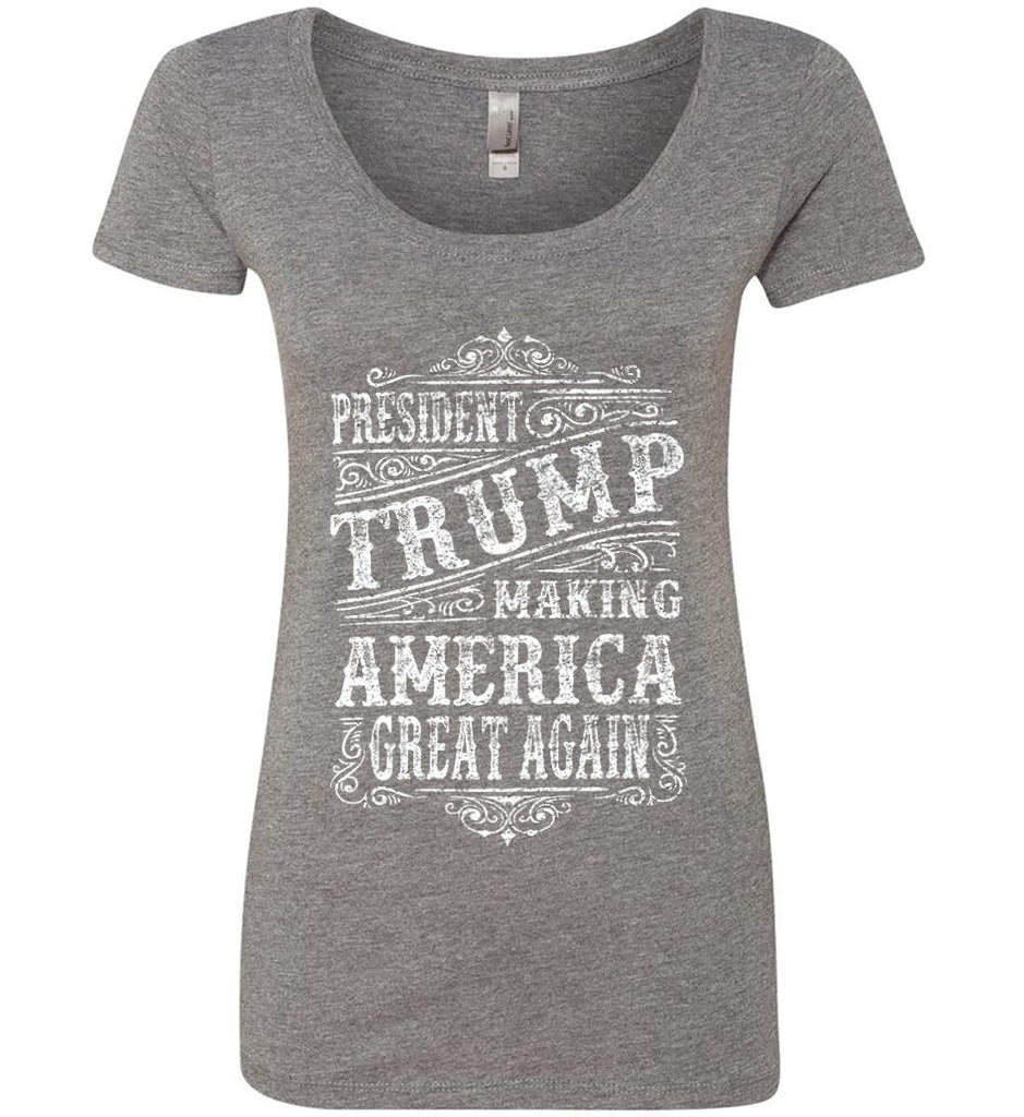 President Trump. Making America Great Again. Women's: Next Level Ladies' Triblend Scoop.-4