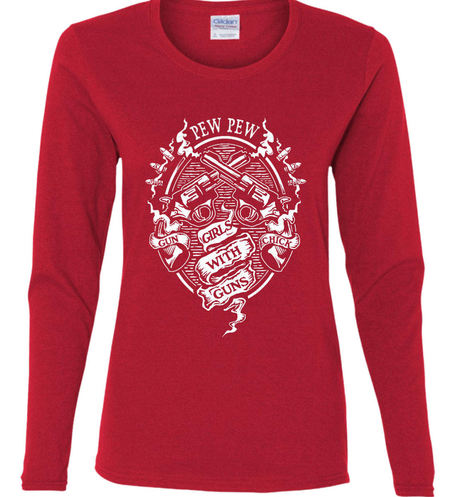 Pew Pew. Girls with Guns. Gun Chick. Women's: Gildan Ladies Cotton Long Sleeve Shirt.-11