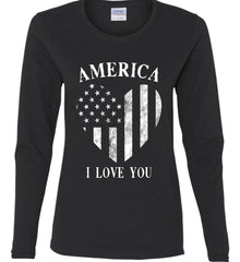 America I Love You White Print. Women's: Gildan Ladies Cotton Long Sleeve Shirt.