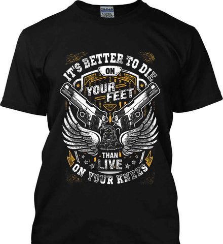 It's Better To Die On Your Feet. Than Live On Your Knees. Gildan Ultra Cotton T-Shirt.