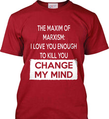 The Maxim of Marxism: I Love You Enough To Kill You - Change My Mind. Port & Co. Made in the USA T-Shirt.