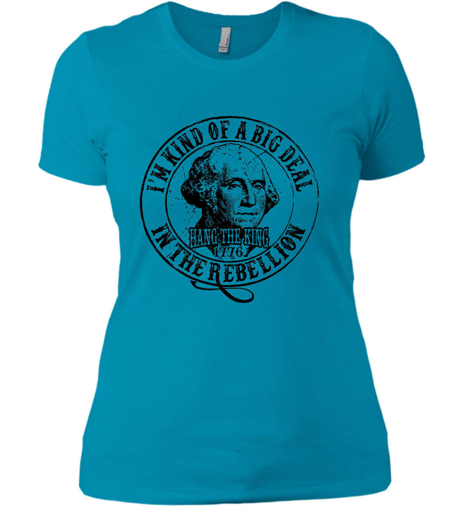 I'm Kind of Big Deal in the Rebellion. Women's: Next Level Ladies' Boyfriend (Girly) T-Shirt.-10