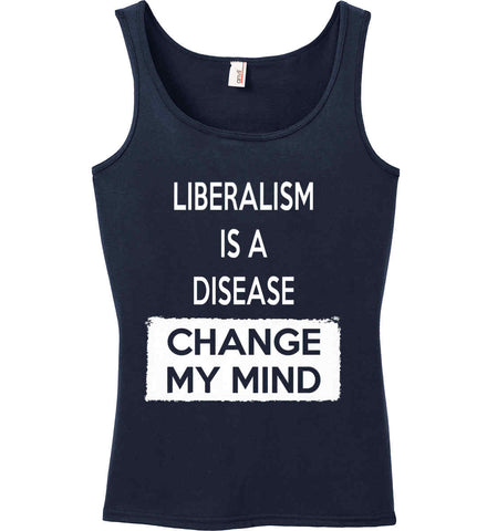 Liberalism Is A Disease - Change My Mind. Women's: Anvil Ladies' 100% Ringspun Cotton Tank Top.