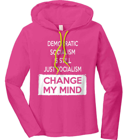 Democratic Socialism Is Still Just Socialism - Change My Mind. Women's: Anvil Ladies' Long Sleeve T-Shirt Hoodie.