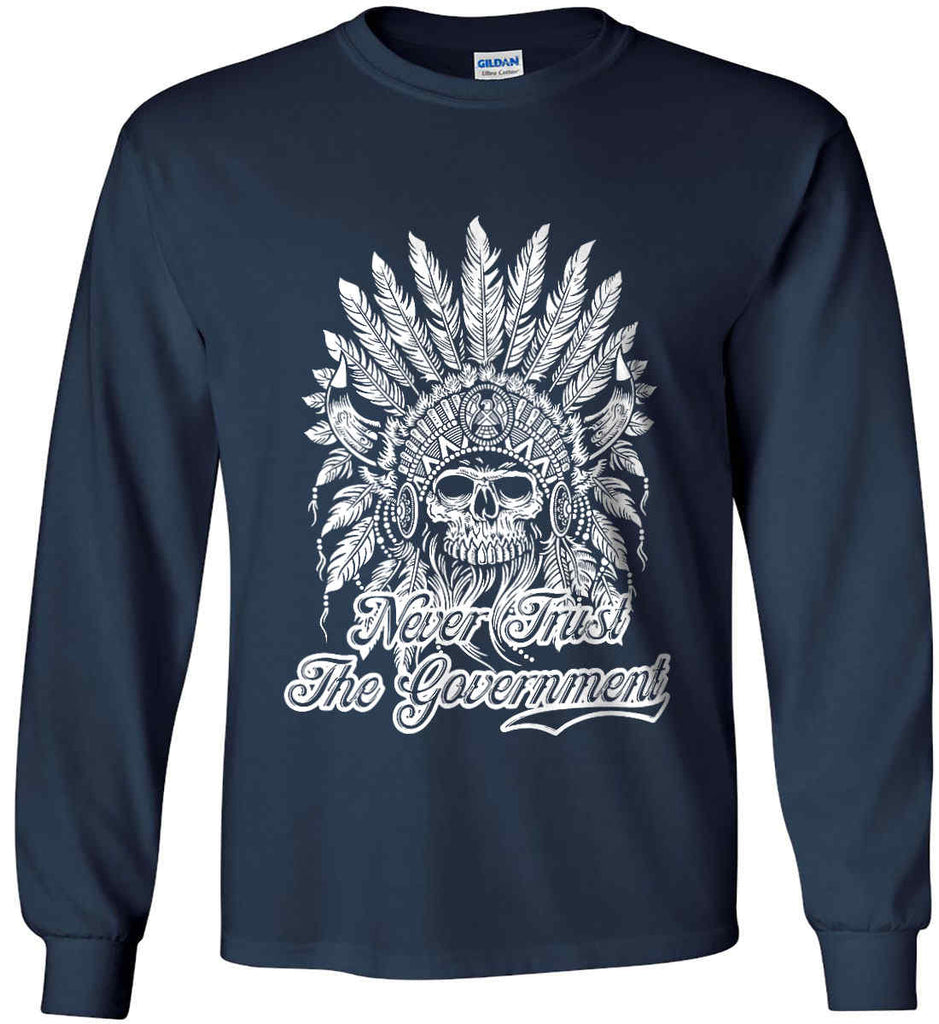 Never Trust the Government. Indian Skull. White Print. Gildan Ultra Cotton Long Sleeve Shirt.-11