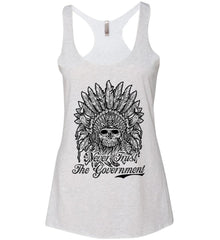 Skeleton Indian. Never Trust the Government. Women's: Next Level Ladies Ideal Racerback Tank.
