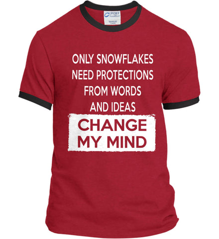Only Snowflakes Need Protections From Words and Ideas - Change My Mind. Port and Company Ringer Tee.