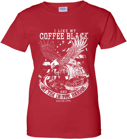 I Like my Coffee Black. And my Tea in The Harbor. Boston Tea Party. White Print. Women's: Gildan Ladies' 100% Cotton T-Shirt.