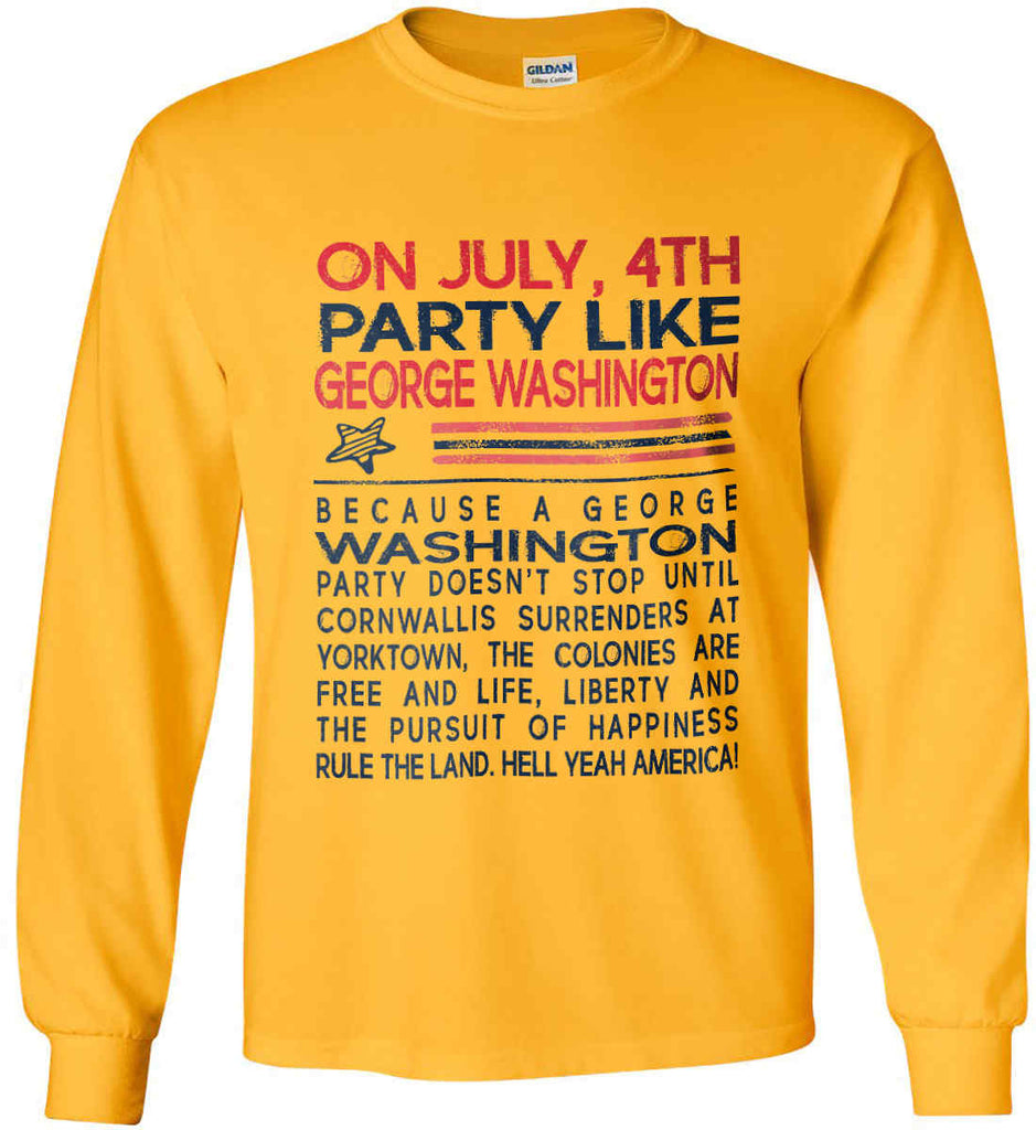 On July, 4th Party Like George Washington. Gildan Ultra Cotton Long Sleeve Shirt.-4