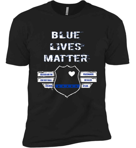 Blue Lives Matter. Blessed are the Peacemakers for they shall be called Children of God. Next Level Premium Short Sleeve T-Shirt.