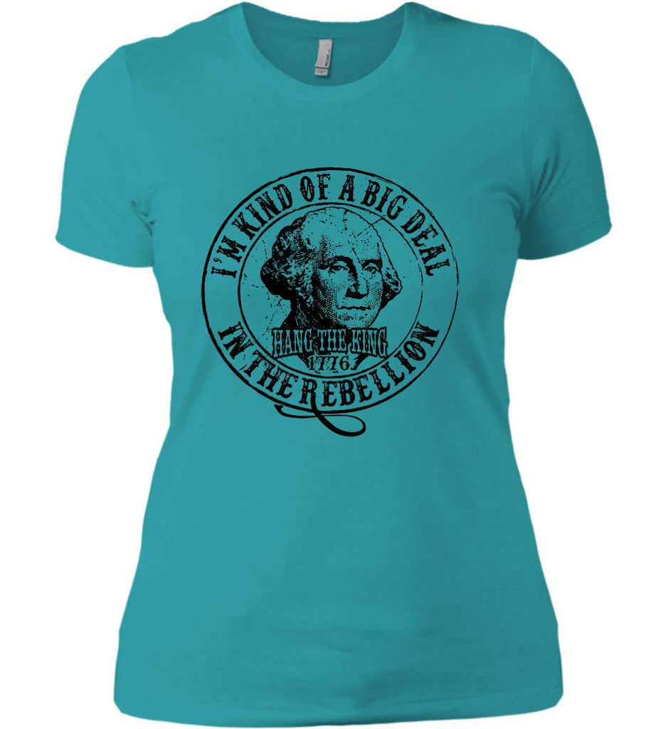 I'm Kind of Big Deal in the Rebellion. Women's: Next Level Ladies' Boyfriend (Girly) T-Shirt.-9