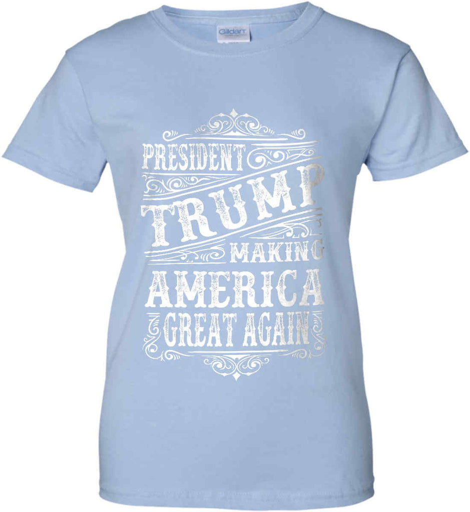 President Trump. Making America Great Again. Women's: Gildan Ladies' 100% Cotton T-Shirt.-9