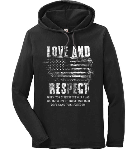 Love and Respect. When You Disrespect Our Flag. You Disrespect Those Who Died Defending Your Freedom. White Print. Anvil Long Sleeve T-Shirt Hoodie.