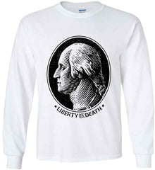 George Washington Liberty or Death. Black Print Gildan Ultra Cotton Long Sleeve Shirt.