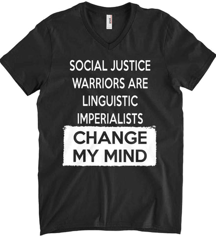 Social Justice Warriors Are Linguistic Imperialists - Change My Mind. Anvil Men's Printed V-Neck T-Shirt.