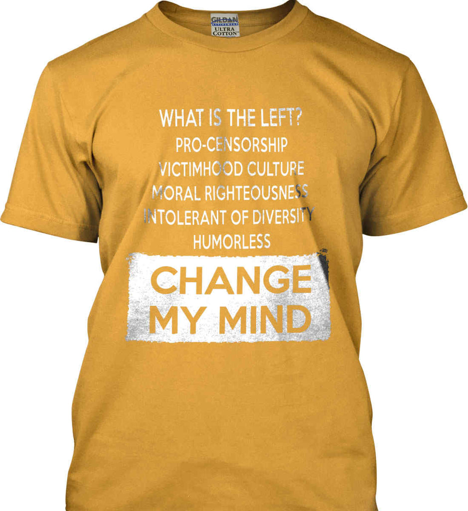 What Is The Left? Pro-Censorship, Victimhood Culture, Moral Righteousness, Intolerant of Diversity, Humorless - Change My Mind. Gildan Ultra Cotton T-Shirt.-3