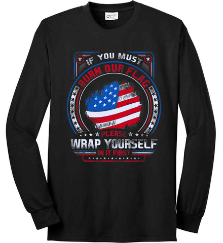 If You Must Burn Our Flag. Please Rap Yourself In It First. Port & Co. Long Sleeve Shirt. Made in the USA..