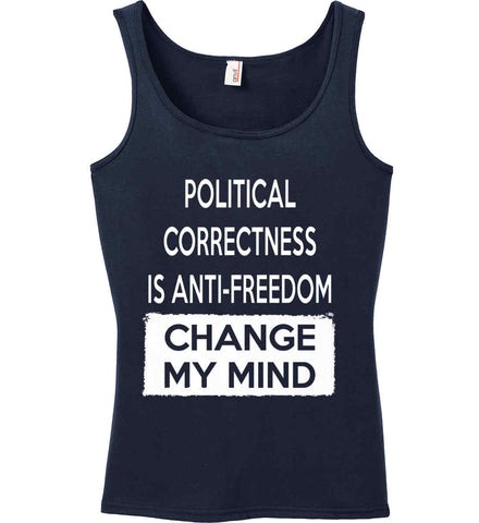 Political Correctness is Anti-Freedom - Change My Mind. Women's: Anvil Ladies' 100% Ringspun Cotton Tank Top.