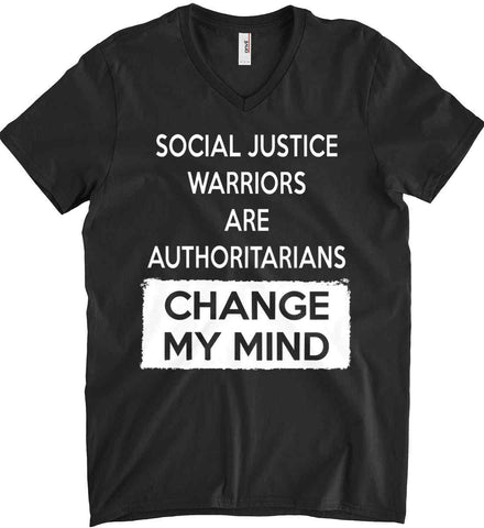 Social Justice Warriors Are Authoritarians - Change My Mind. Anvil Men's Printed V-Neck T-Shirt.