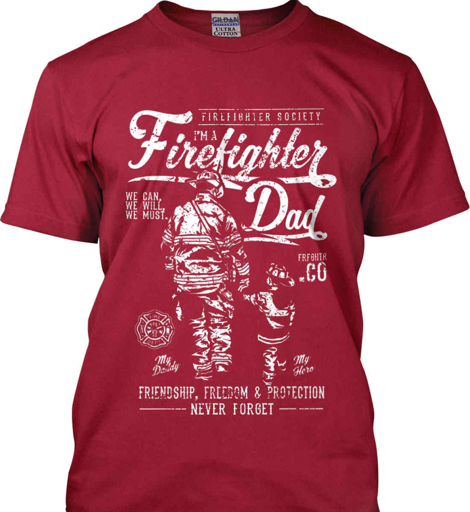 Firefighter Dad. Friendship, Freedom & Protection. White Print. Gildan Ultra Cotton T-Shirt.-11