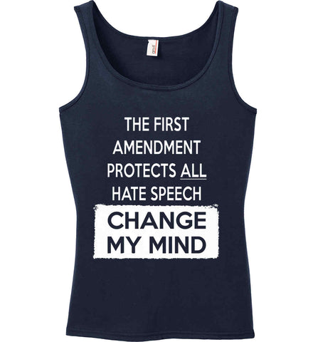 The First Amendment Protects All Hate Speech - Change My Mind. Women's: Anvil Ladies' 100% Ringspun Cotton Tank Top.