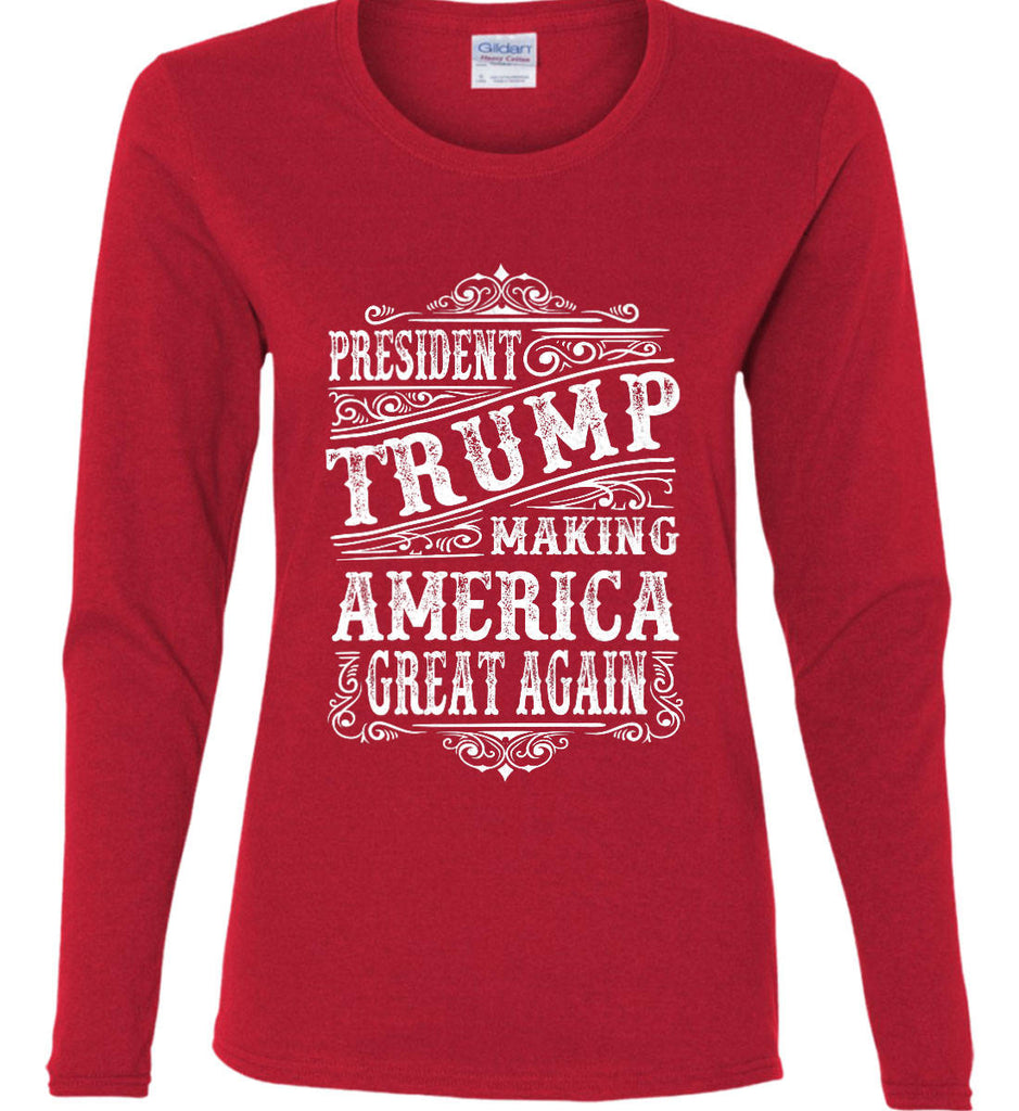 President Trump. Making America Great Again. Women's: Gildan Ladies Cotton Long Sleeve Shirt.-12