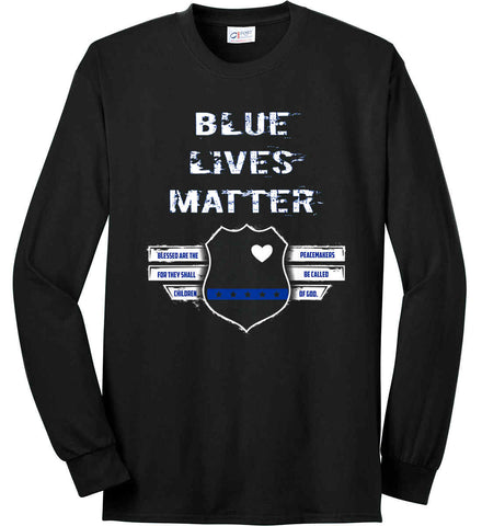Blue Lives Matter. Blessed are the Peacemakers for they shall be called Children of God. Port & Co. Long Sleeve Shirt. Made in the USA..