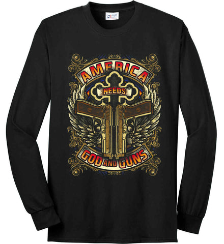 America Needs God and Guns. Port & Co. Long Sleeve Shirt. Made in the USA..