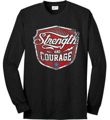 Strength and Courage. Inspiring Shirt. Port & Co. Long Sleeve Shirt. Made in the USA..
