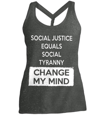 Social Justice Equals Social Tyranny - Change My Mind. Women's: District Made Ladies Cosmic Twist Back Tank.