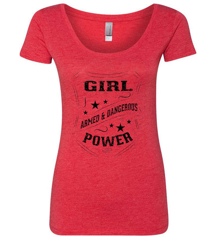 Girl Power. Armed and Dangerous. Second Amendment Women's Shirt. Black Print. Women's: Next Level Ladies' Triblend Scoop.