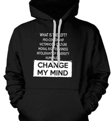 What Is The Left? Pro-Censorship, Victimhood Culture, Moral Righteousness, Intolerant of Diversity, Humorless - Change My Mind. Gildan Heavyweight Pullover Fleece Sweatshirt.