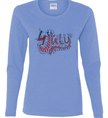 July 4th Red, White and Blue. Women's: Gildan Ladies Cotton Long Sleeve Shirt.