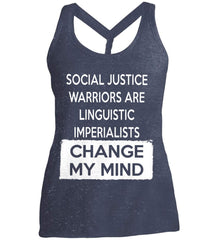 Social Justice Warriors Are Linguistic Imperialists - Change My Mind. Women's: District Made Ladies Cosmic Twist Back Tank.