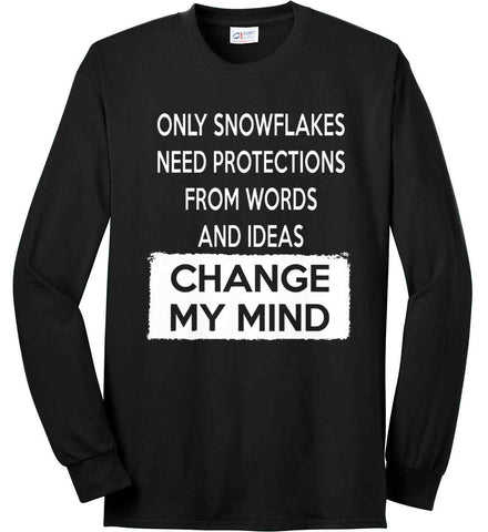 Only Snowflakes Need Protections From Words and Ideas - Change My Mind. Port & Co. Long Sleeve Shirt. Made in the USA..