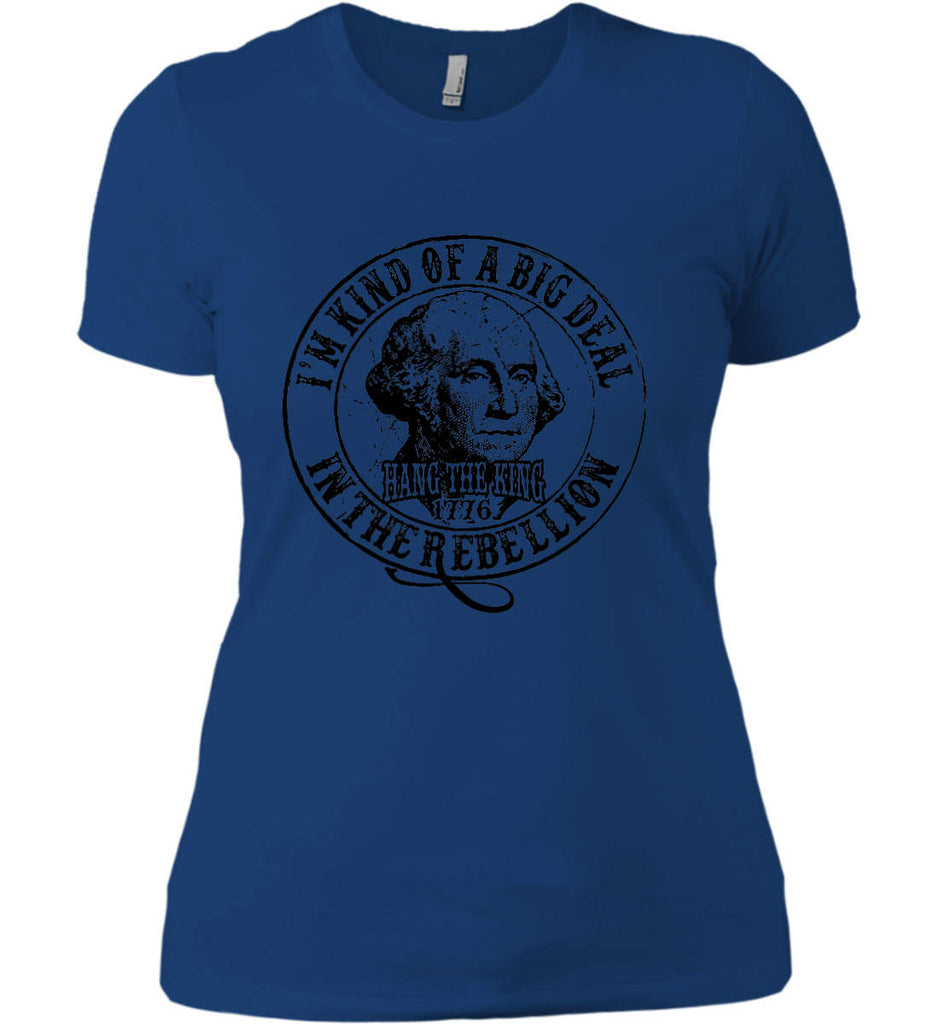 I'm Kind of Big Deal in the Rebellion. Women's: Next Level Ladies' Boyfriend (Girly) T-Shirt.-8
