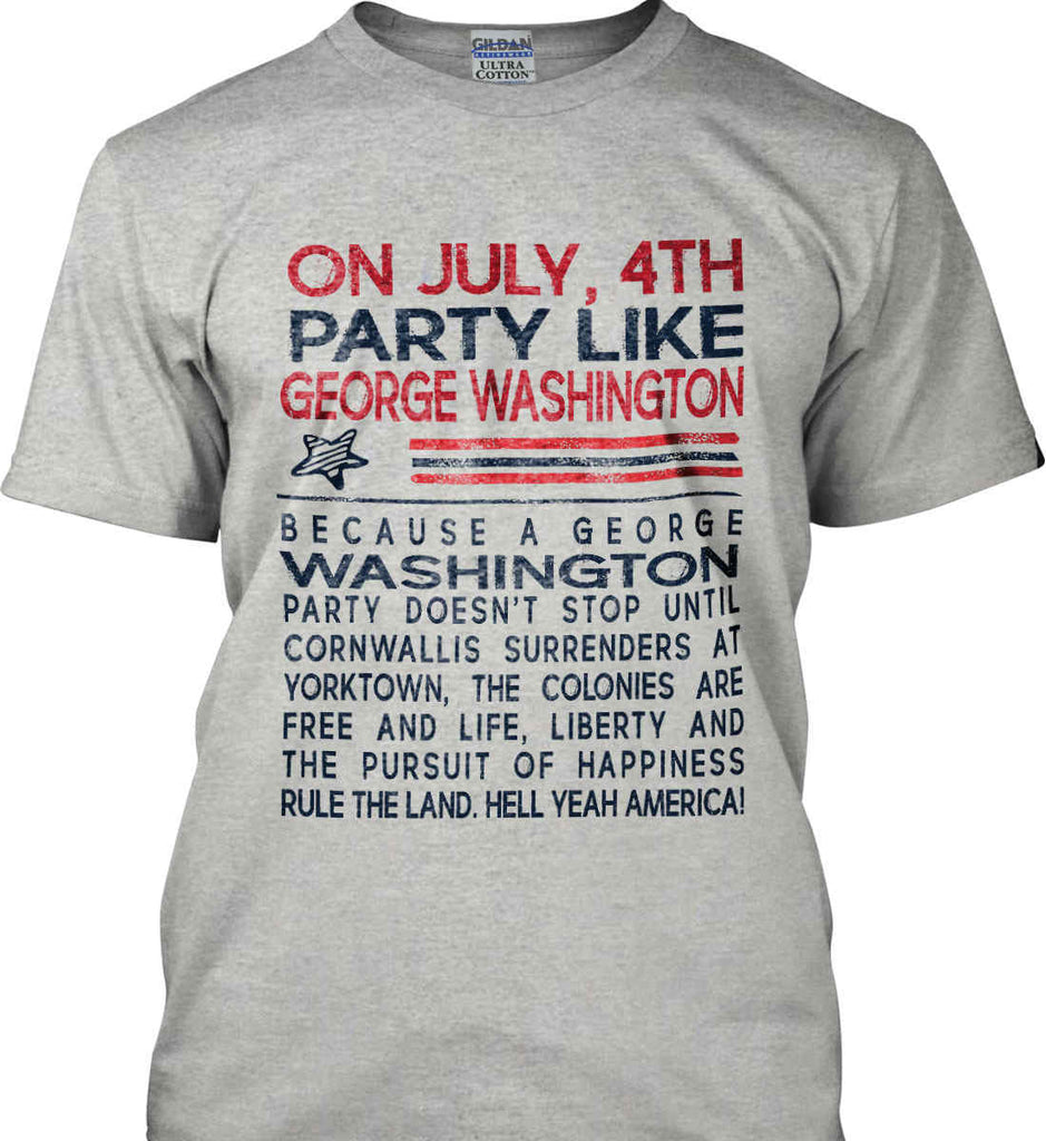 On July, 4th Party Like George Washington. Gildan Ultra Cotton T-Shirt.-2
